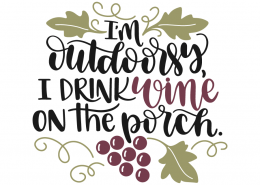 I'm outdoorsy, I drink wine on the porch