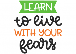 Learn to live with your fears