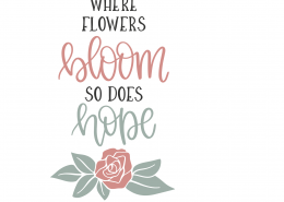 Where Flowers Bloom SVG Cut File