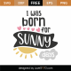 I Was Born For Sunny Days SVG Cut File 8636