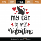 My Cat Is My Valentine SVG Cut File 8660