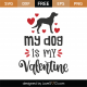 My Dog Is My Valentine SVG Cut File 8659