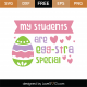 My Students Are Egg-stra Special SVG Cut File 8669
