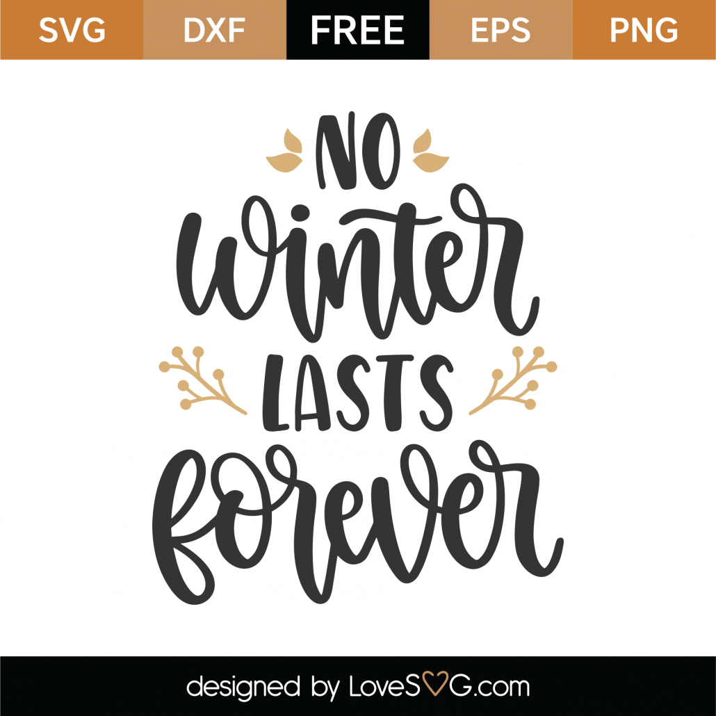 No Winter Lasts Forever SVG Cut File 8662