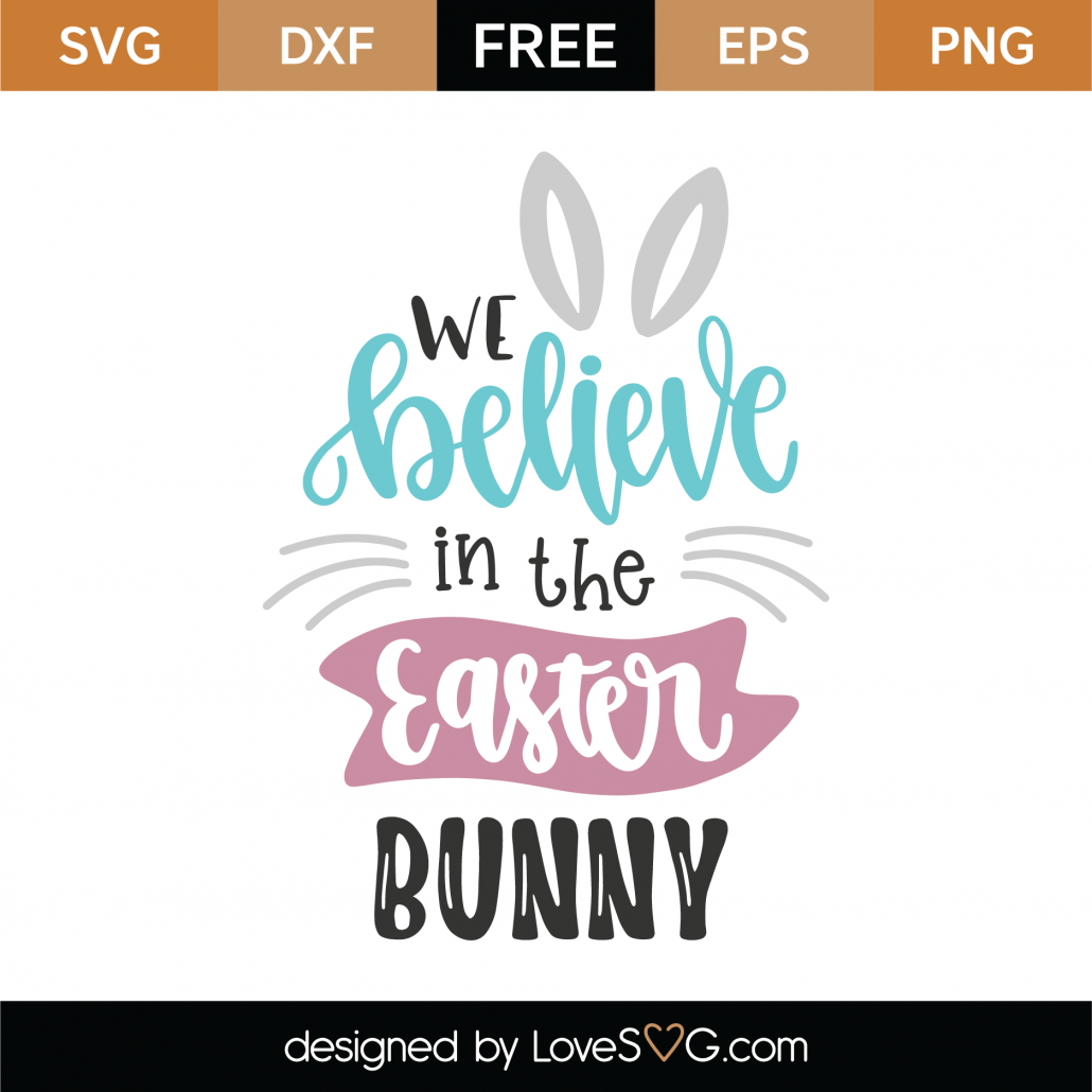 We Believe in the Easter Bunny SVG Cut File 8631