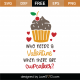 Who Needs A Valentine When There Are Cupcakes SVG Cut File 8658