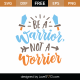 Be A Warrior Not A Worrier SVG Cut File 8681