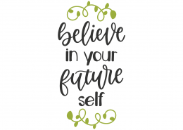 Believe In Your Future Self SVG Cut File 8794