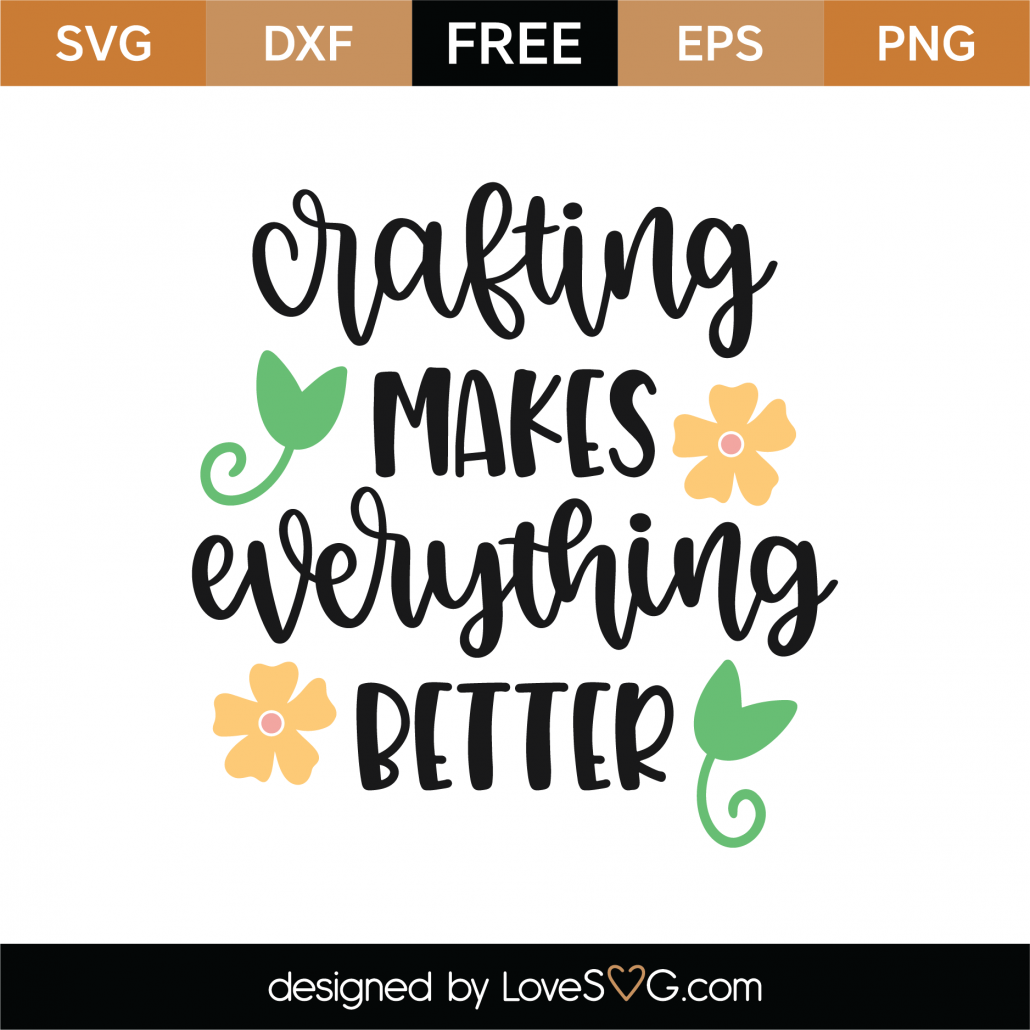 Crafting Makes Everything Better SVG Cut File 8827