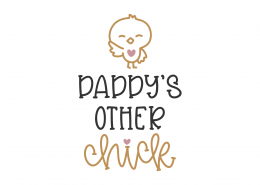 Daddy's Other Chick SVG Cut File 8845