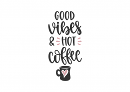 Good Vibes and Hot Coffee SVG Cut File 8838