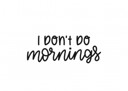 I Don't Do Mornings SVG Cut File 8840
