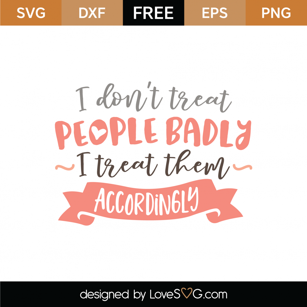 I Don't Treat People Badly SVG Cut File 8685