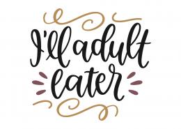 I'll Adult Later SVG Cut File 8771