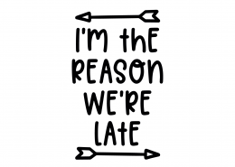 I'm The Reason We Are Late SVG Cut File 8864