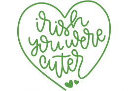 Irish You Were Cuter SVG Cut File