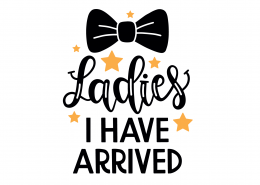 Ladies I Have Arrived SVG Cut File 8882
