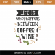 Life Is What Happens Between Coffee and Wine SVG Cut File 8777
