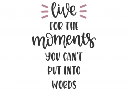 Live For The Moments You Can't Put Into Words SVG Cut File 8800
