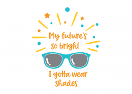 My Future Is So Bright I Gotta Wear Shades SVG Cut File 8696