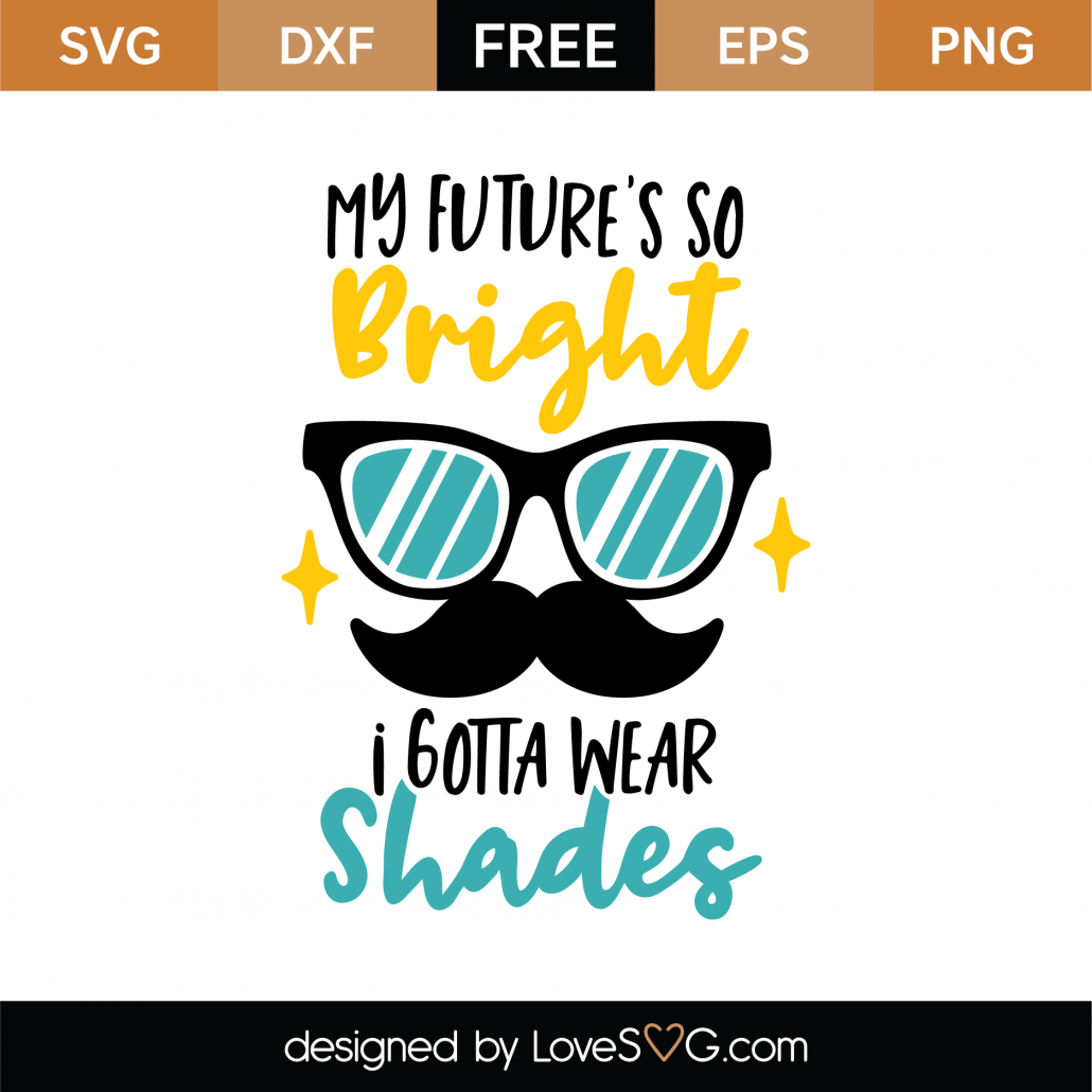 My Future Is So Bright I Gotta Wear Shades SVG Cut File SVG Cut File