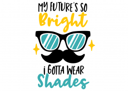 My Future Is So Bright I Gotta Wear Shades SVG Cut File SVG Cut File