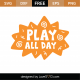 Play All Day SVG Cut File 8888