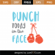 Punch Today In The Face SVG Cut File 8697