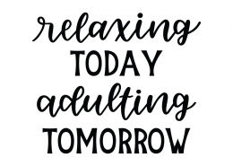 Relaxing Today Adulting Tomorrow SVG Cut File