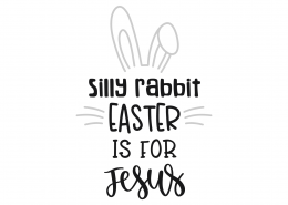 Silly Rabbit Easter Is For Jesus SVG Cut File