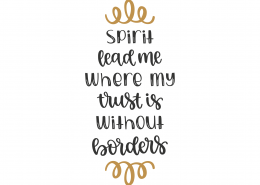 Spirit Lead Me Where My Trust Is Without Borders SVG Cut File 8790