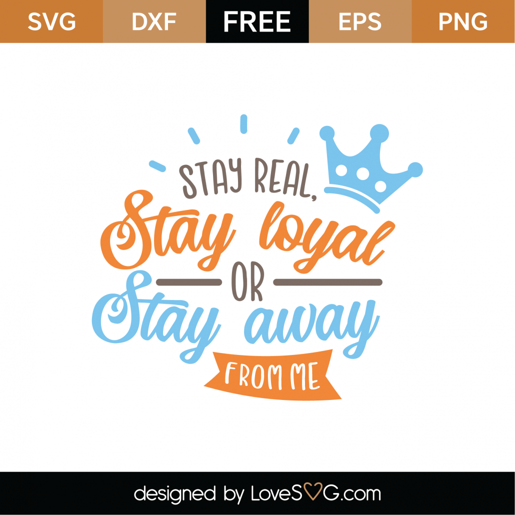 Stay Real Stay Loyal SVG Cut File 8683