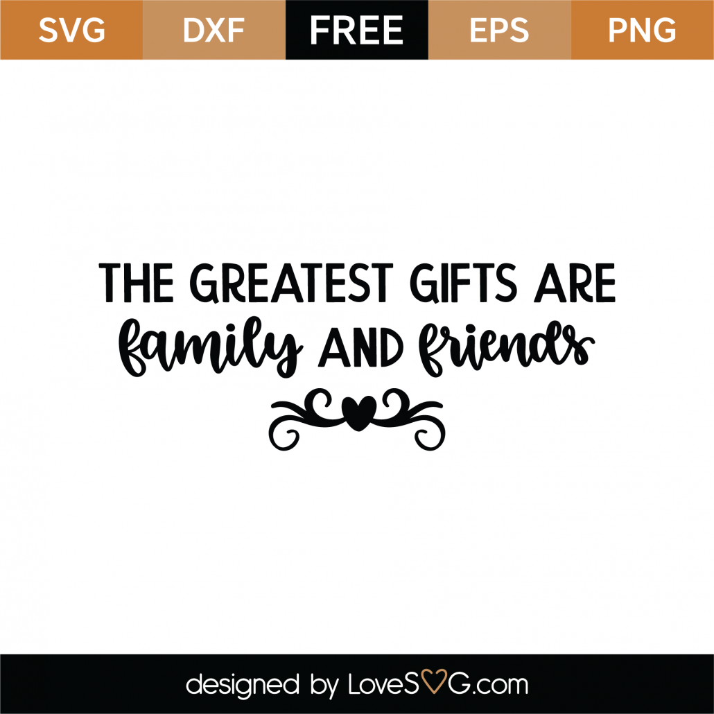 The Greatest Gifts Are Family and Friends SVG Cut File