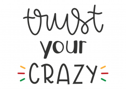 Trust Your Crazy SVG Cut File 8810