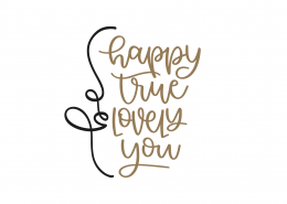 Be Happy True Lovely You SVG Cut File 9072