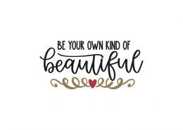 Be Your Own Kind Of Beautiful SVG Cut File 9074