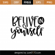 Believe In Yourself SVG Cut File 9058