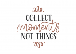 Collect Moments Not Things SVG Cut File 9082