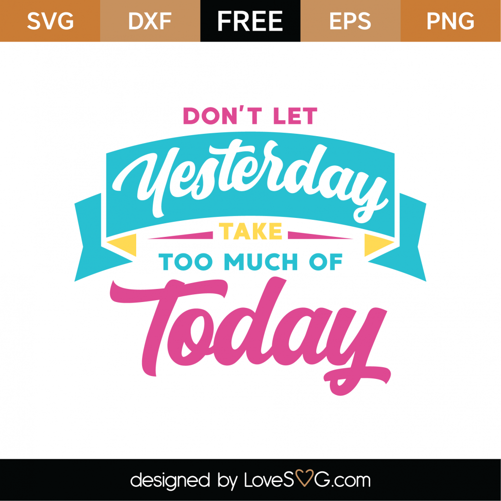 Don't Let Yesterday Take Too Much Of Today SVG Cut File 8978