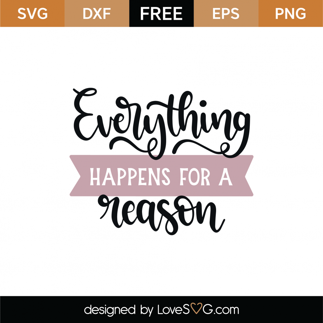 Everything Happens For A Reason SVG Cut File 9001