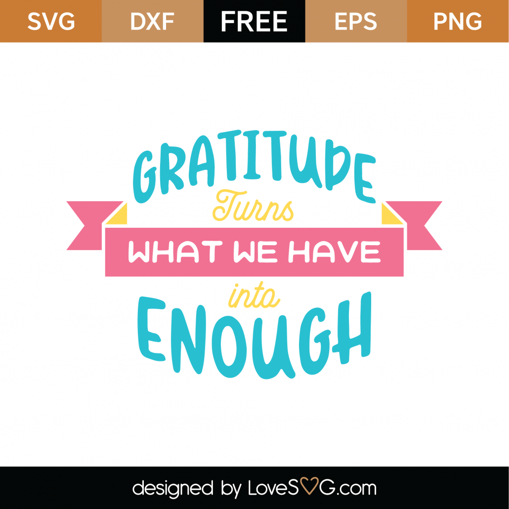 Gratitude Turns What We Have Into Enough SVG Cut File 8985