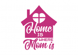 Home Is Where Mom Is SVG Cut File 8996