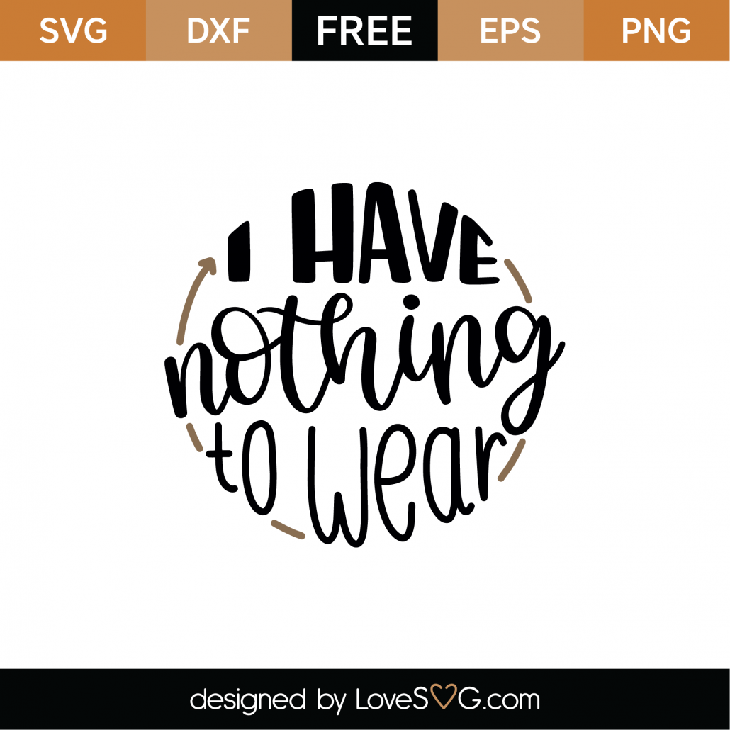 I Have Nothing To Wear SVG Cut File 8921