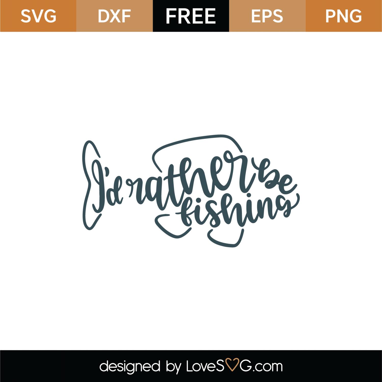 Free I'd Rather Be Fishing SVG Cut File | Lovesvg com