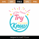If You Never Try You Will Never Know SVG Cut File 8984