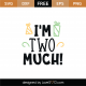 I'm Two Much SVG Cut File 8923