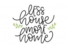 Less House Less Home SVG Cut File 9102