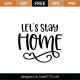 Let's Stay Home SVG Cut File 9015