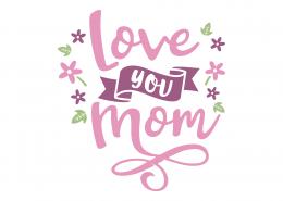 Love You Mom SVG Cut File 9064