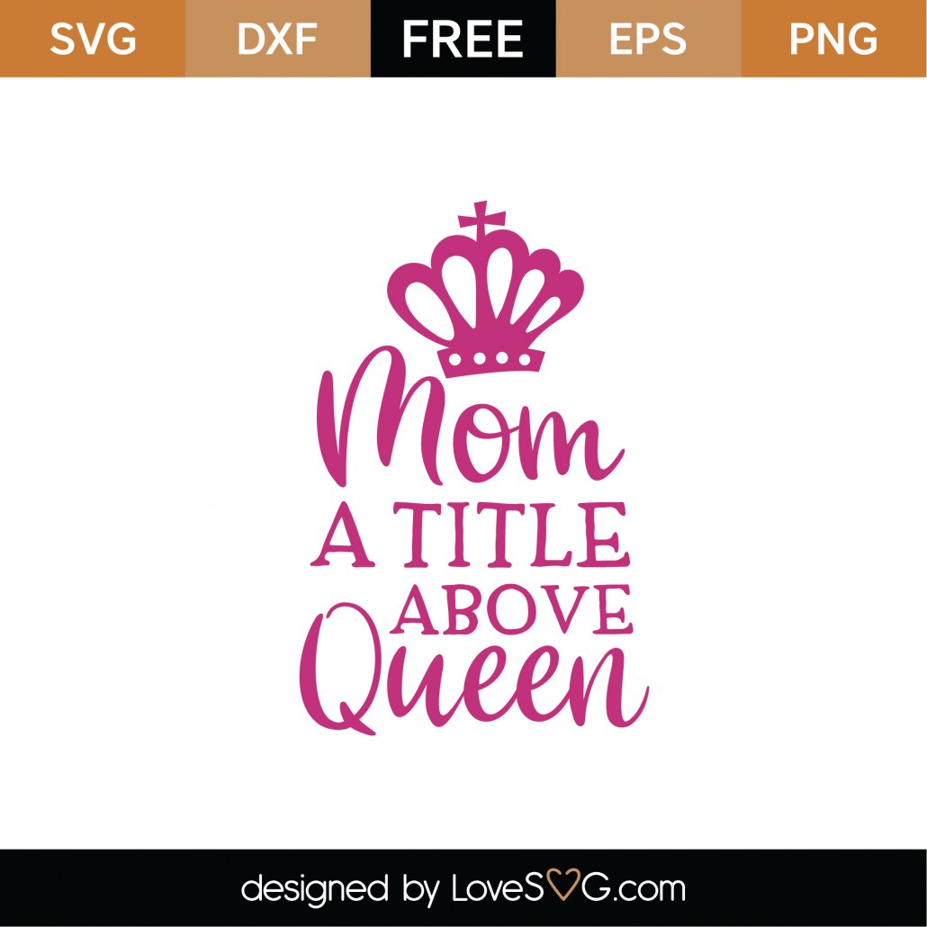Mom A Title Just Above Queen SVG Cut File 9000